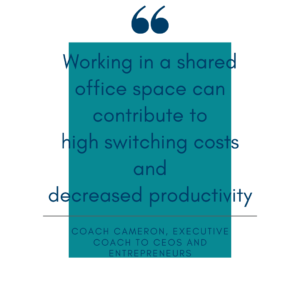 Working in a shared office space can contribute to high switching costs and decreased productivity